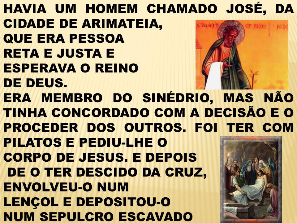 HAVIA UM HOMEM CHAMADO JOSÉ, DA CIDADE DE ARIMATEIA,