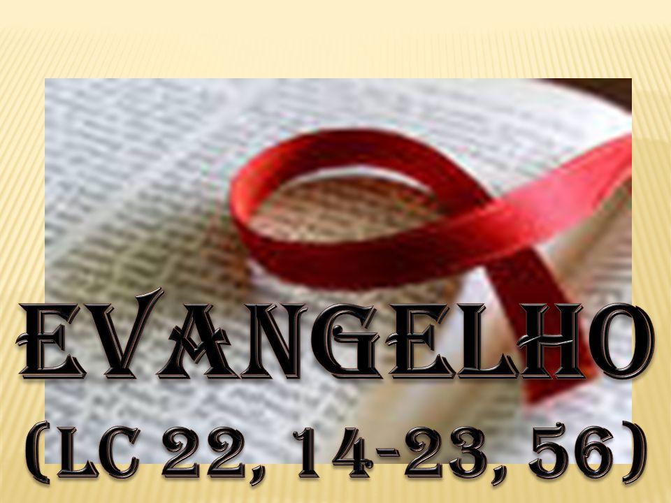 EVANGELHO (lc 22, 14-23, 56)