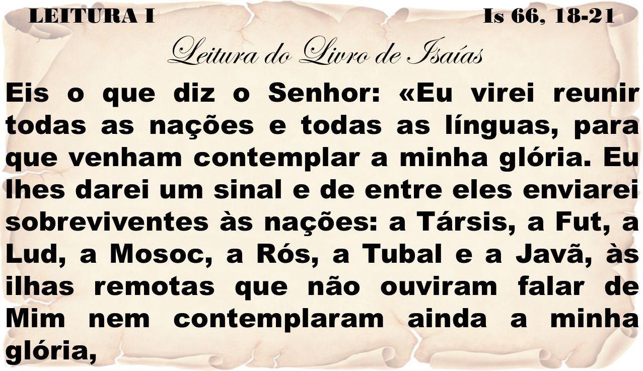 LEITURA I Is 66, 18-21 Leitura do Livro de Isaías