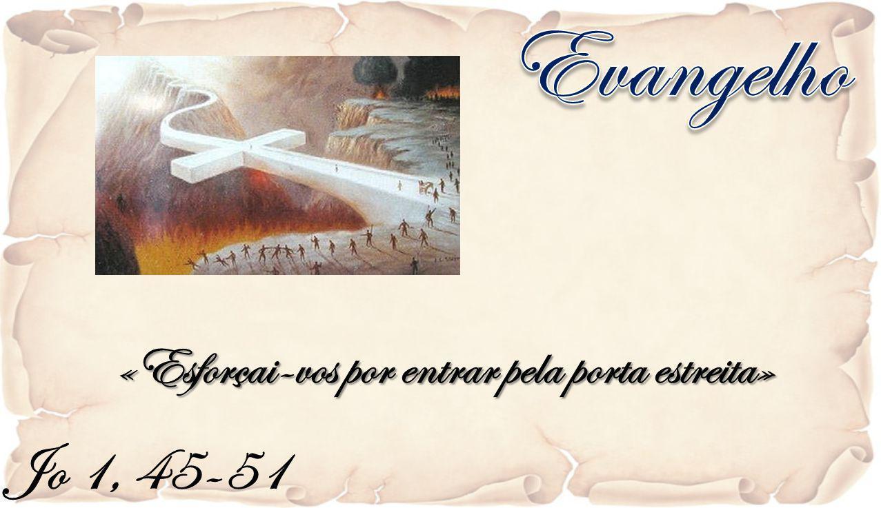 Evangelho «Esforçai-vos por entrar pela porta estreita» Jo 1, 45-51