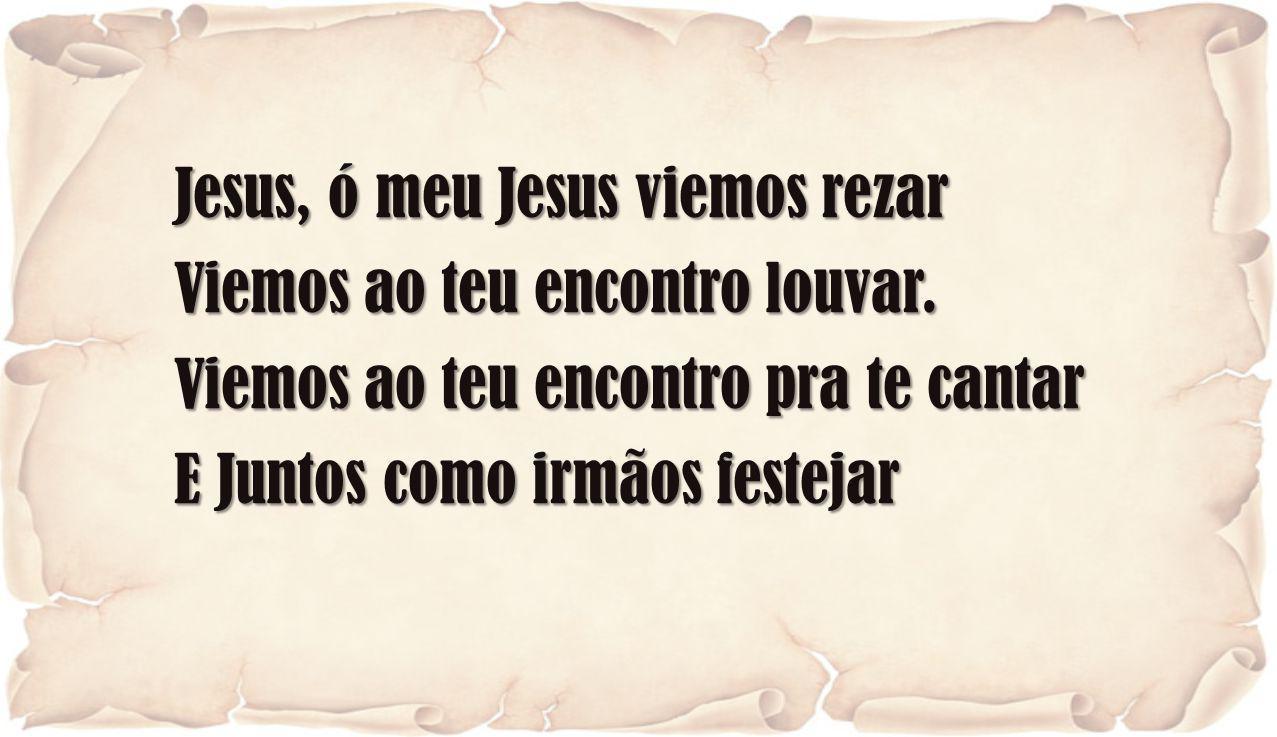 Jesus, ó meu Jesus viemos rezar