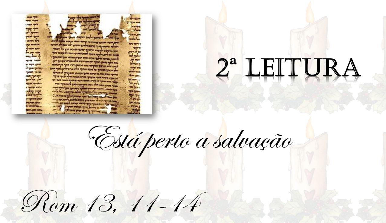 2ª Leitura Está perto a salvação Rom 13, 11-14