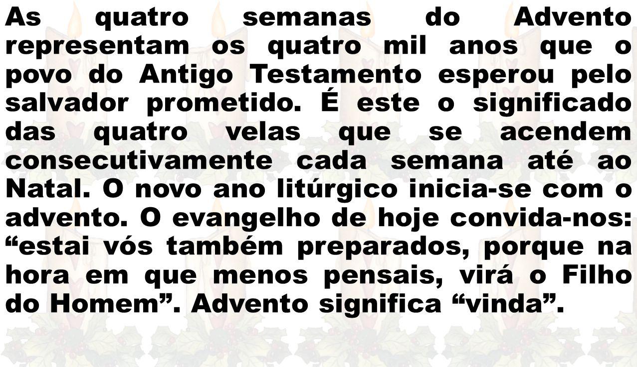 As quatro semanas do Advento representam os quatro mil anos que o povo do Antigo Testamento esperou pelo salvador prometido.