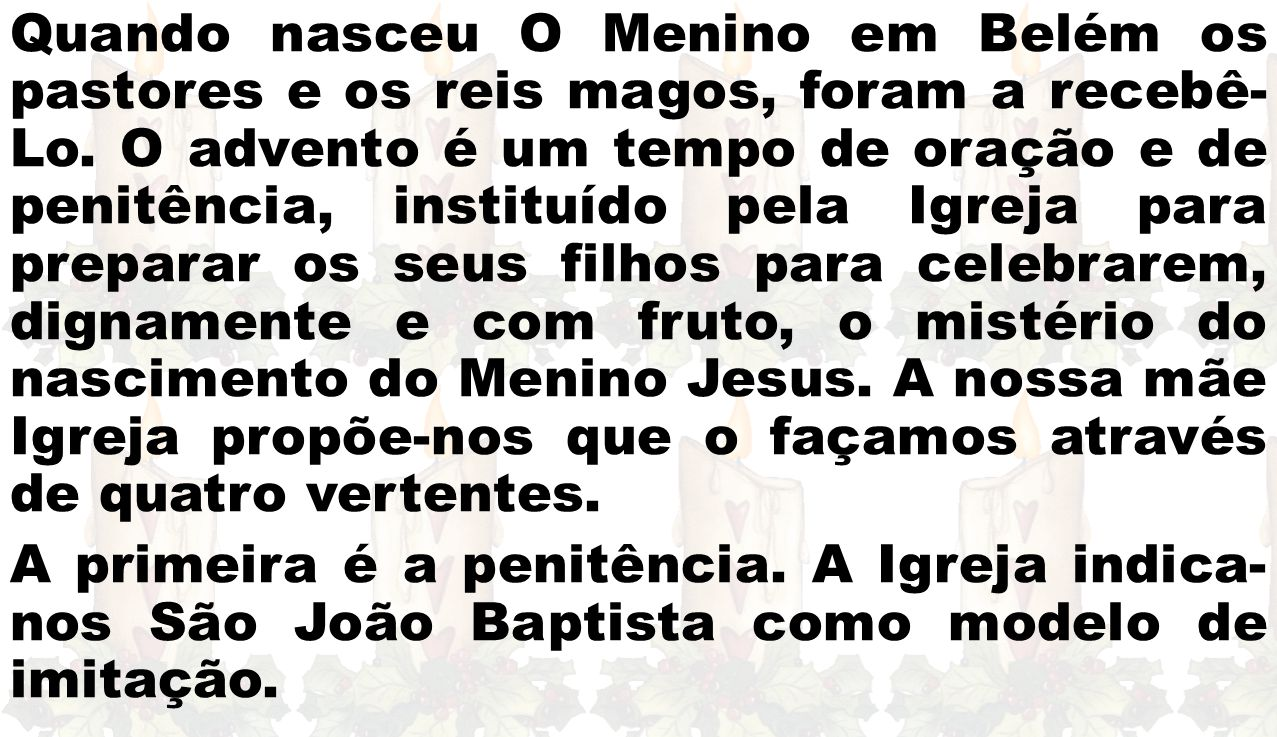 Quando nasceu O Menino em Belém os pastores e os reis magos, foram a recebê- Lo.