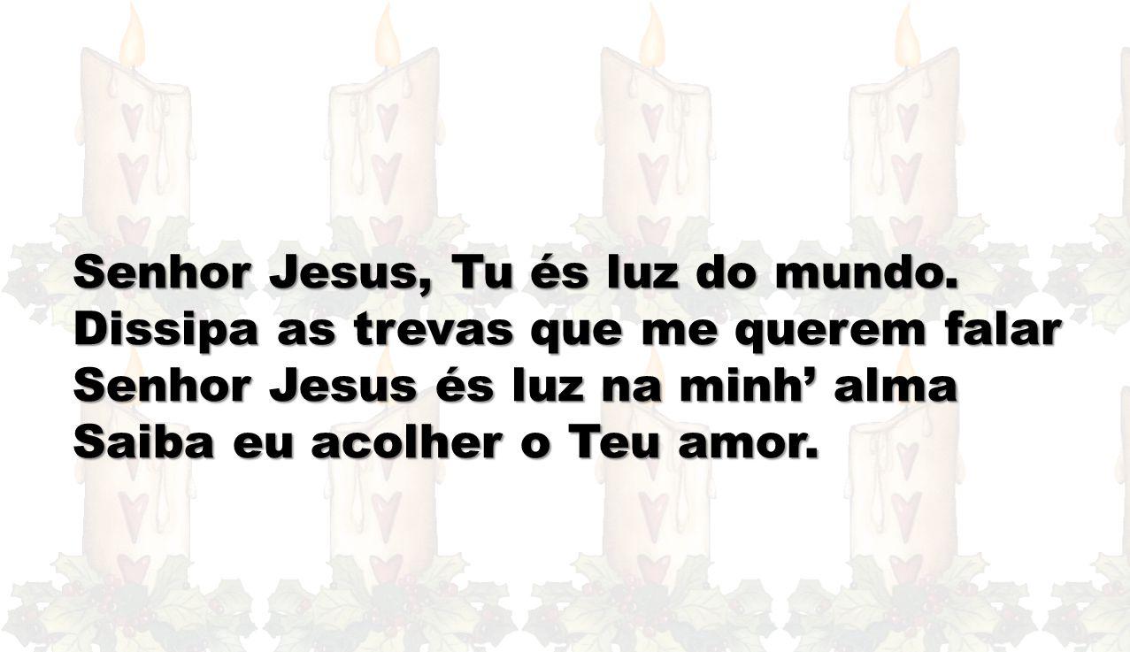Senhor Jesus, Tu és luz do mundo.