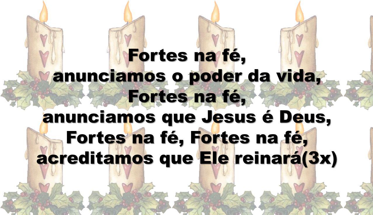 anunciamos o poder da vida, anunciamos que Jesus é Deus,
