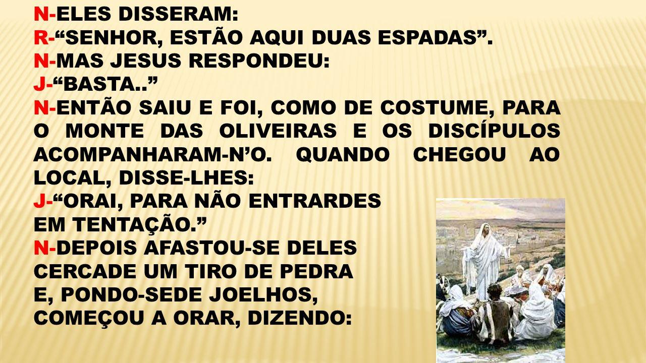 N-ELES DISSERAM: R- SENHOR, ESTÃO AQUI DUAS ESPADAS . N-MAS JESUS RESPONDEU: J- BASTA..