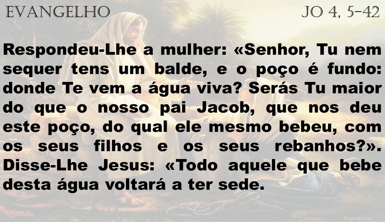 EVANGELHO Jo 4, 5-42