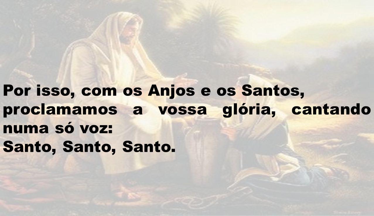 Por isso, com os Anjos e os Santos,