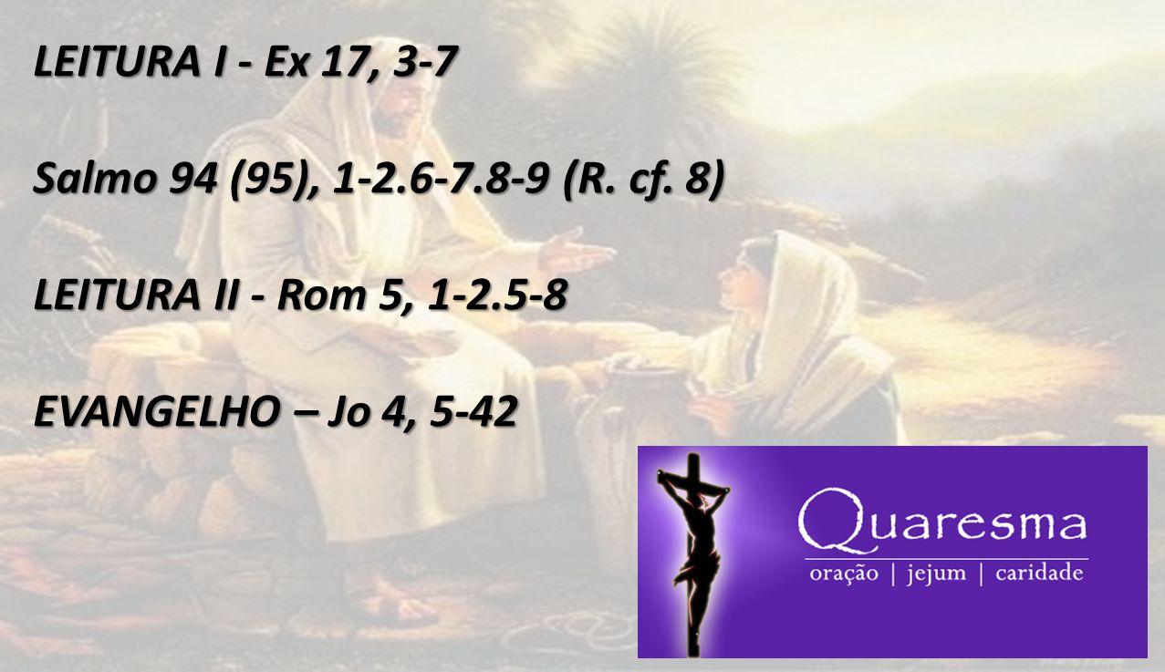 LEITURA I - Ex 17, 3-7 Salmo 94 (95), 1-2.6-7.8-9 (R.