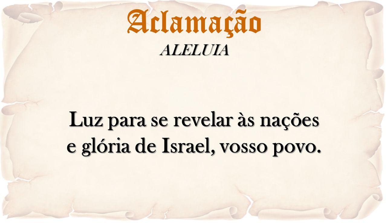 Luz para se revelar às nações e glória de Israel, vosso povo.
