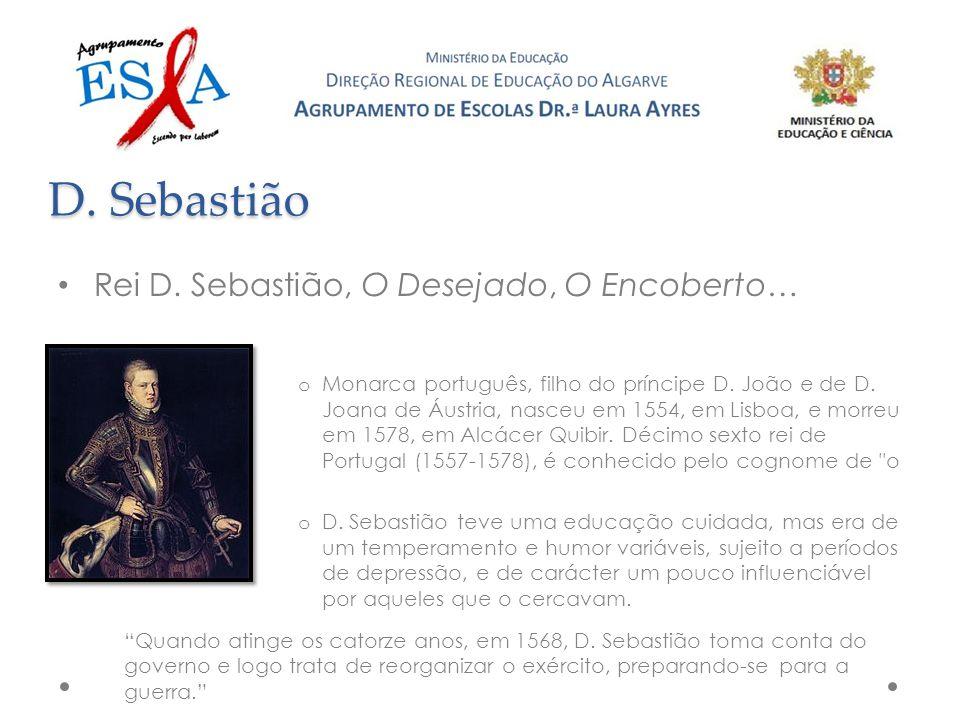 D. Sebatião D. Sebastião Rei D. Sebastião, O Desejado, O Encoberto…