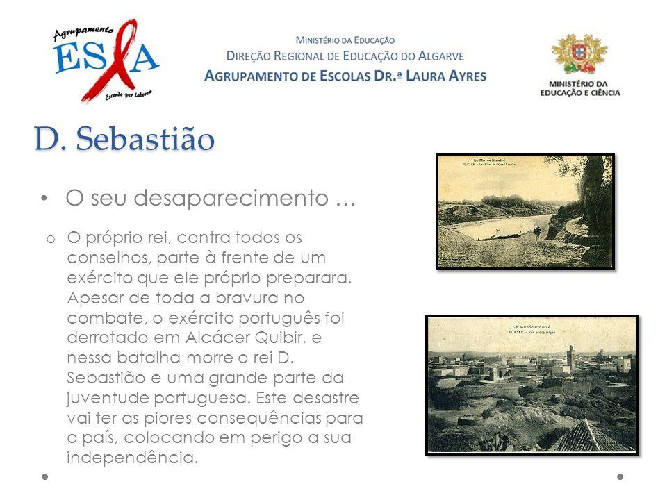 D. Sebastião O seu desaparecimento …