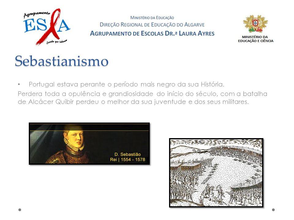 Sebastianismo Portugal estava perante o período mais negro da sua História.