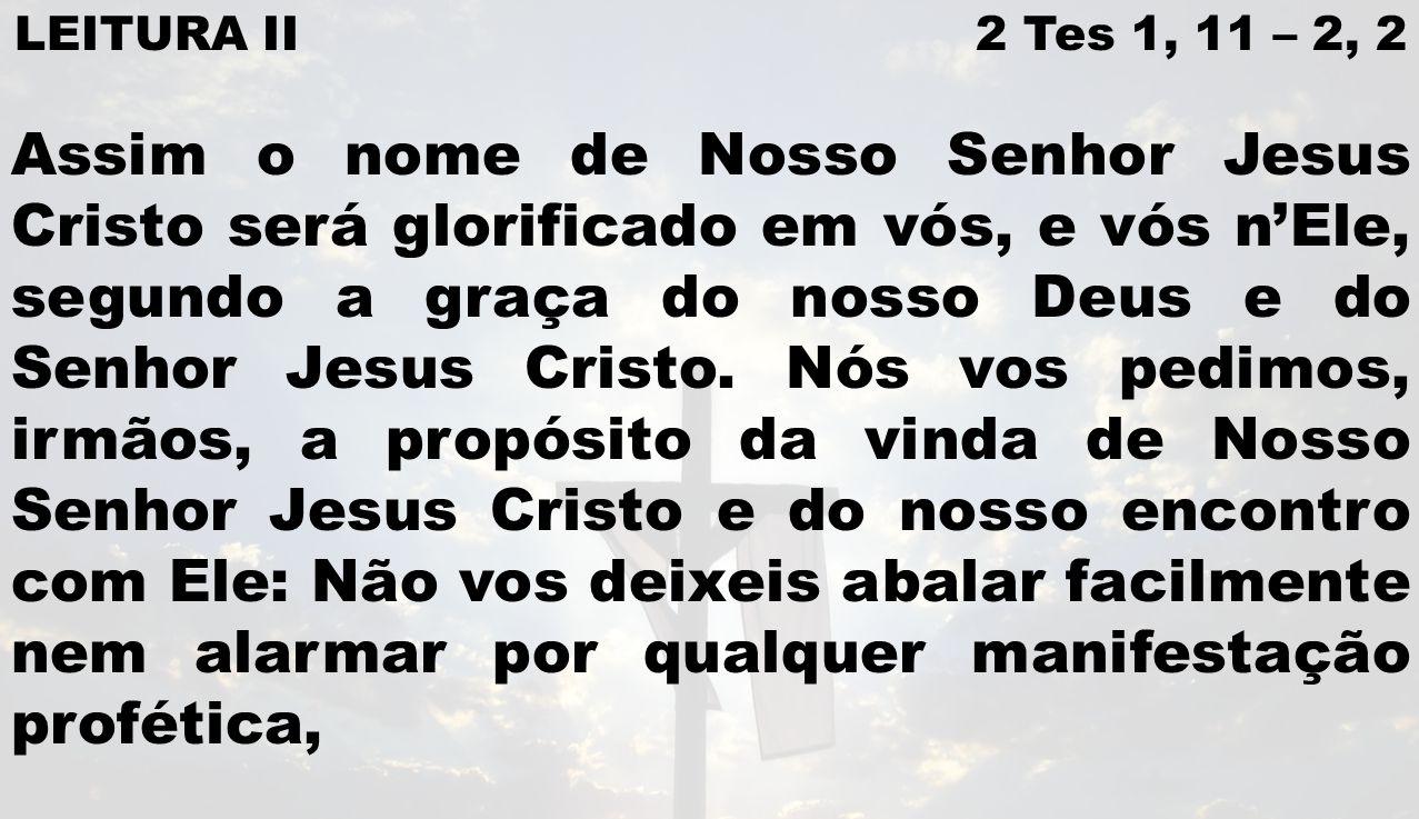 LEITURA II 2 Tes 1, 11 – 2, 2