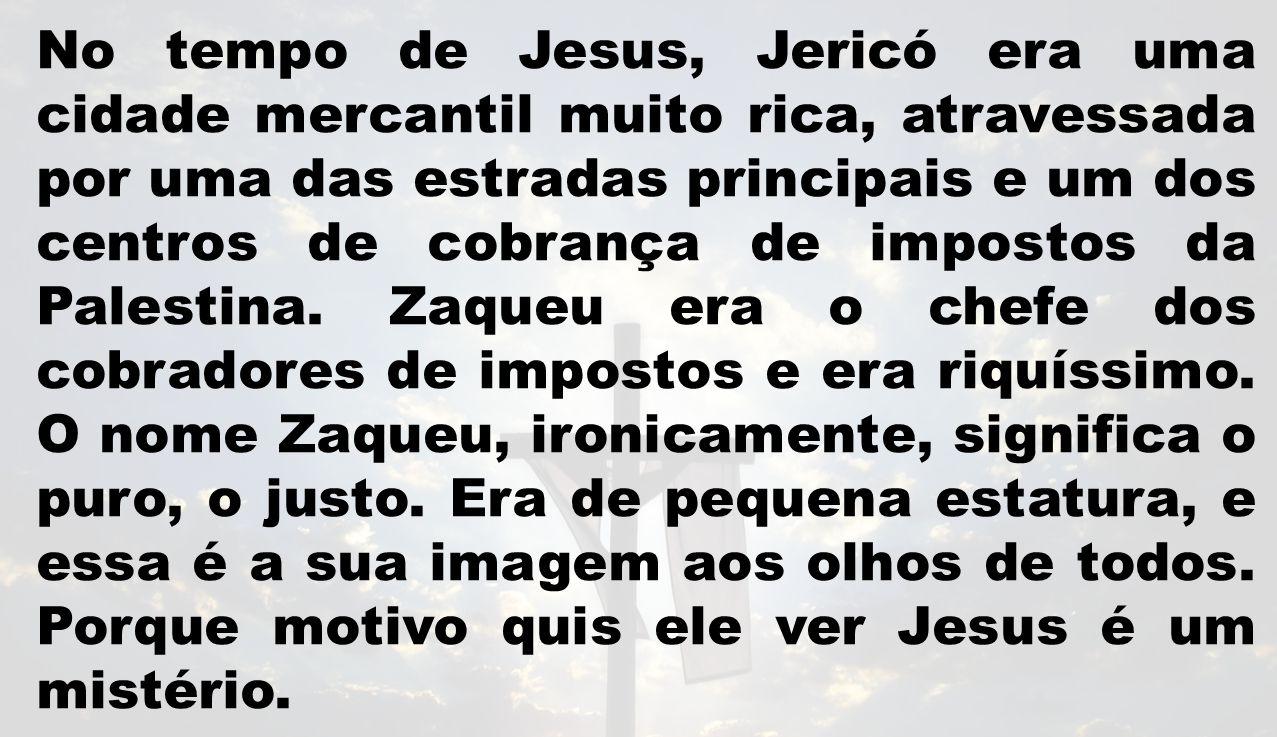 No tempo de Jesus, Jericó era uma cidade mercantil muito rica, atravessada por uma das estradas principais e um dos centros de cobrança de impostos da Palestina.