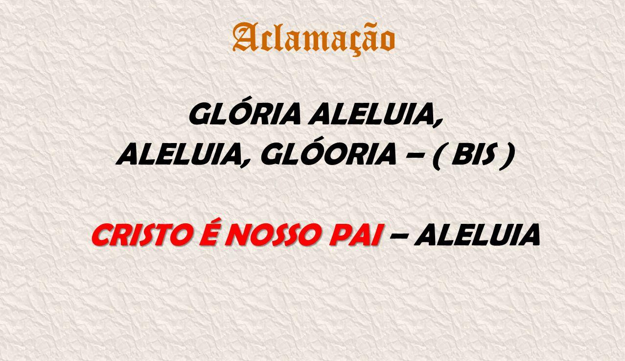 ALELUIA, GLÓORIA – ( BIS ) CRISTO É NOSSO PAI – ALELUIA
