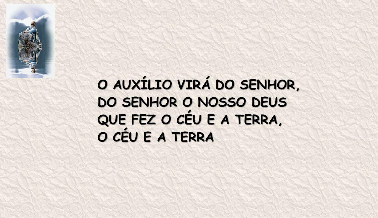 O AUXÍLIO VIRÁ DO SENHOR,