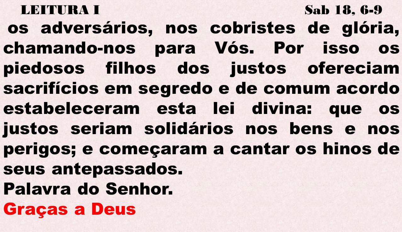 Palavra do Senhor. Graças a Deus LEITURA I Sab 18, 6-9