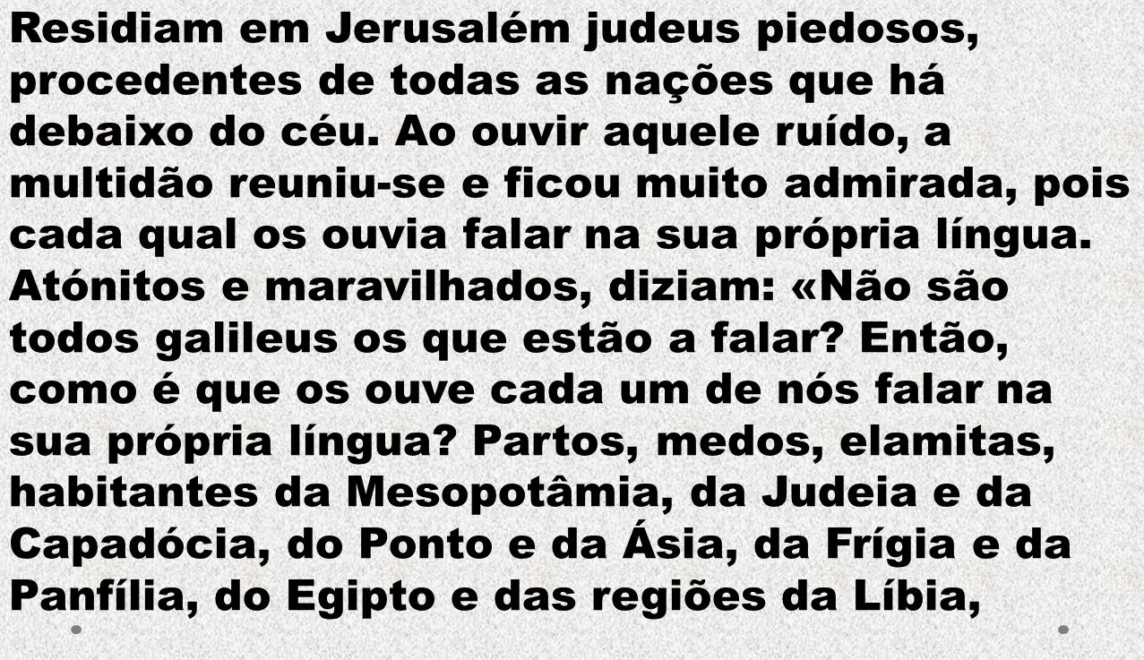 Residiam em Jerusalém judeus piedosos, procedentes de todas as nações que há debaixo do céu.