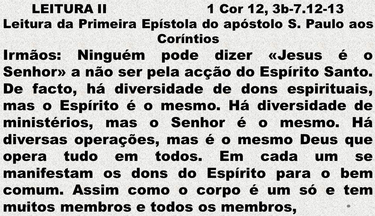 LEITURA II 1 Cor 12, 3b-7.12-13