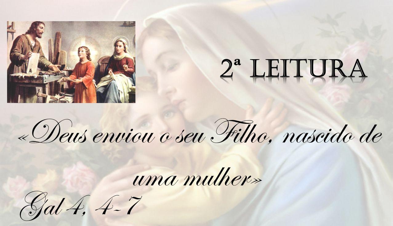 «Deus enviou o seu Filho, nascido de uma mulher»