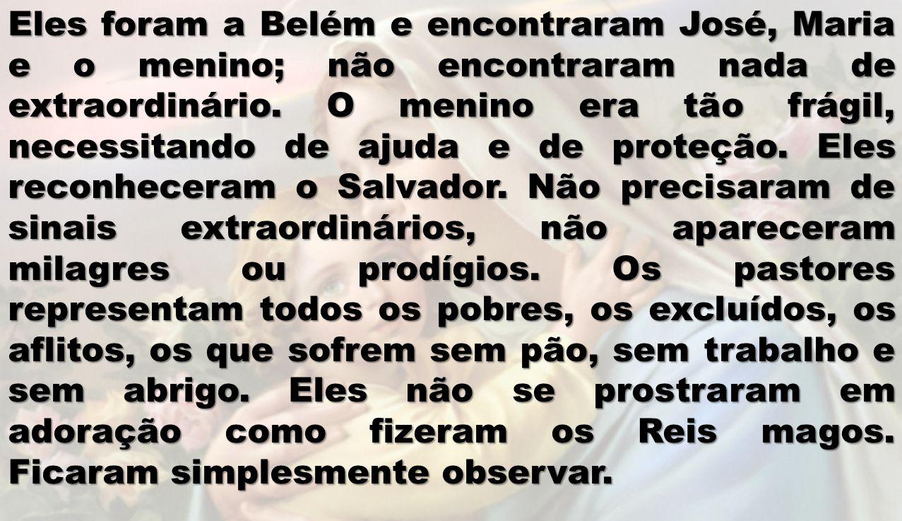 Eles foram a Belém e encontraram José, Maria e o menino; não encontraram nada de extraordinário.