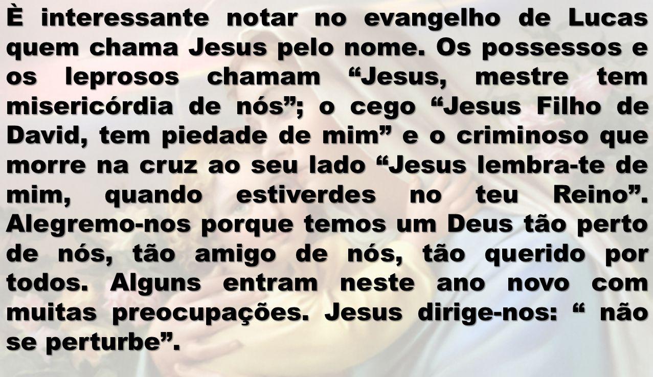 È interessante notar no evangelho de Lucas quem chama Jesus pelo nome