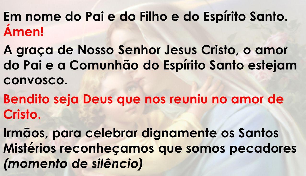 Em nome do Pai e do Filho e do Espírito Santo. Ámen!