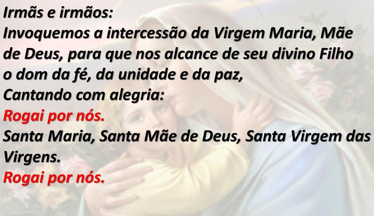 Irmãs e irmãos: Invoquemos a intercessão da Virgem Maria, Mãe de Deus, para que nos alcance de seu divino Filho.