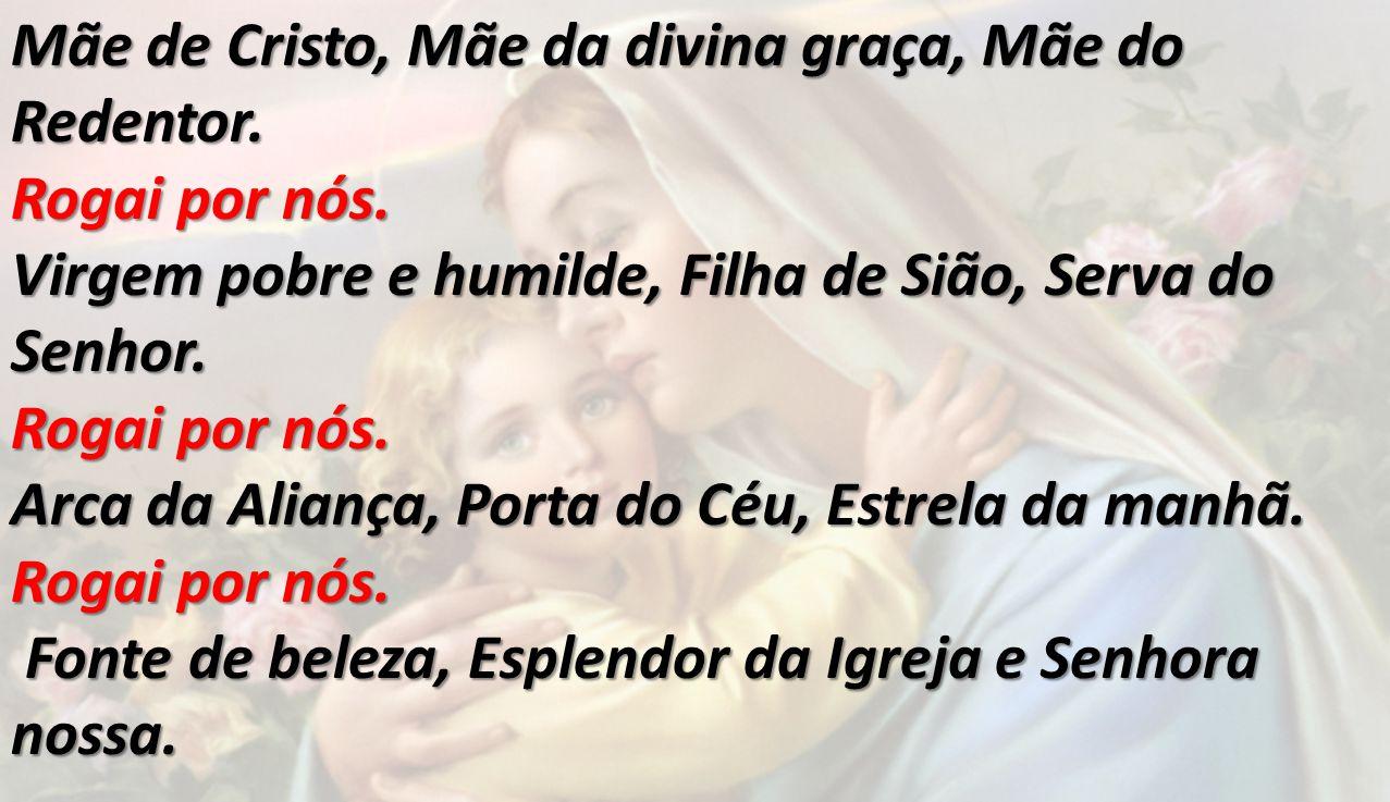 Mãe de Cristo, Mãe da divina graça, Mãe do Redentor.