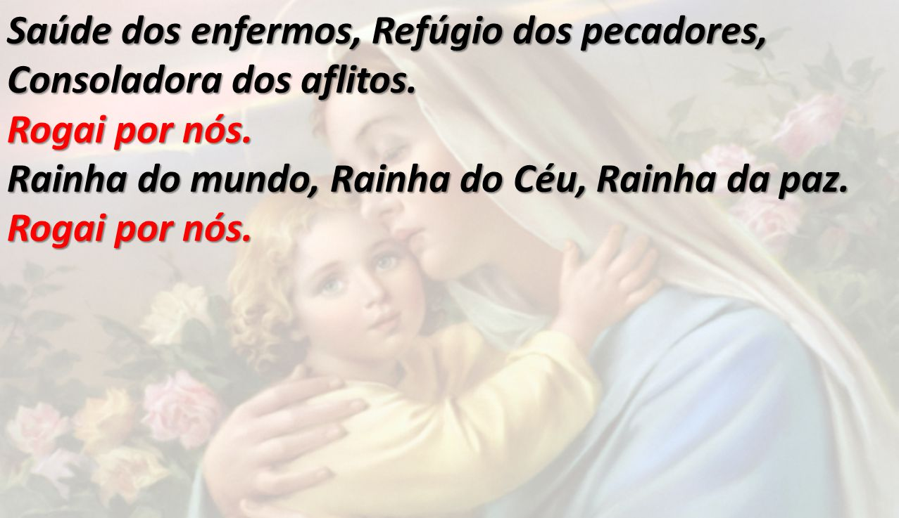 Saúde dos enfermos, Refúgio dos pecadores, Consoladora dos aflitos.