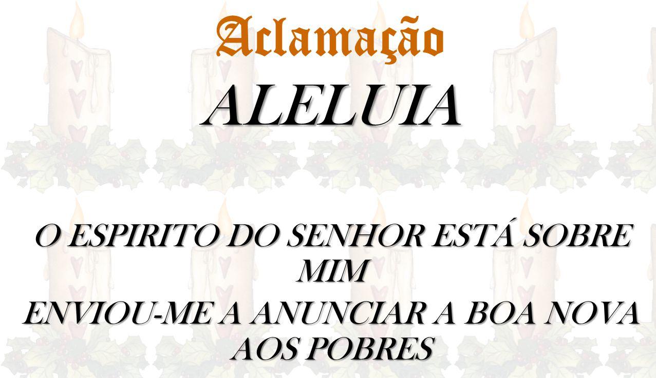 ALELUIA Aclamação O ESPIRITO DO SENHOR ESTÁ SOBRE MIM