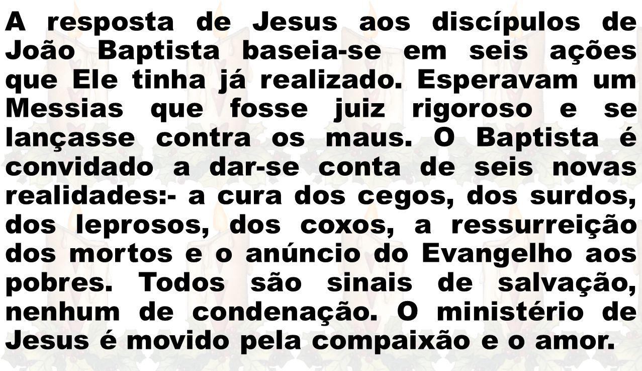A resposta de Jesus aos discípulos de João Baptista baseia-se em seis ações que Ele tinha já realizado.