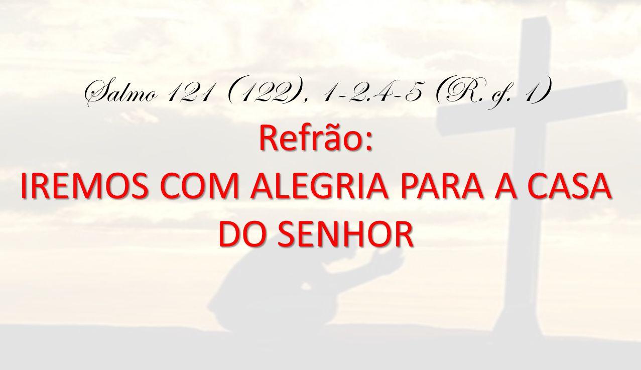 IREMOS COM ALEGRIA PARA A CASA DO SENHOR