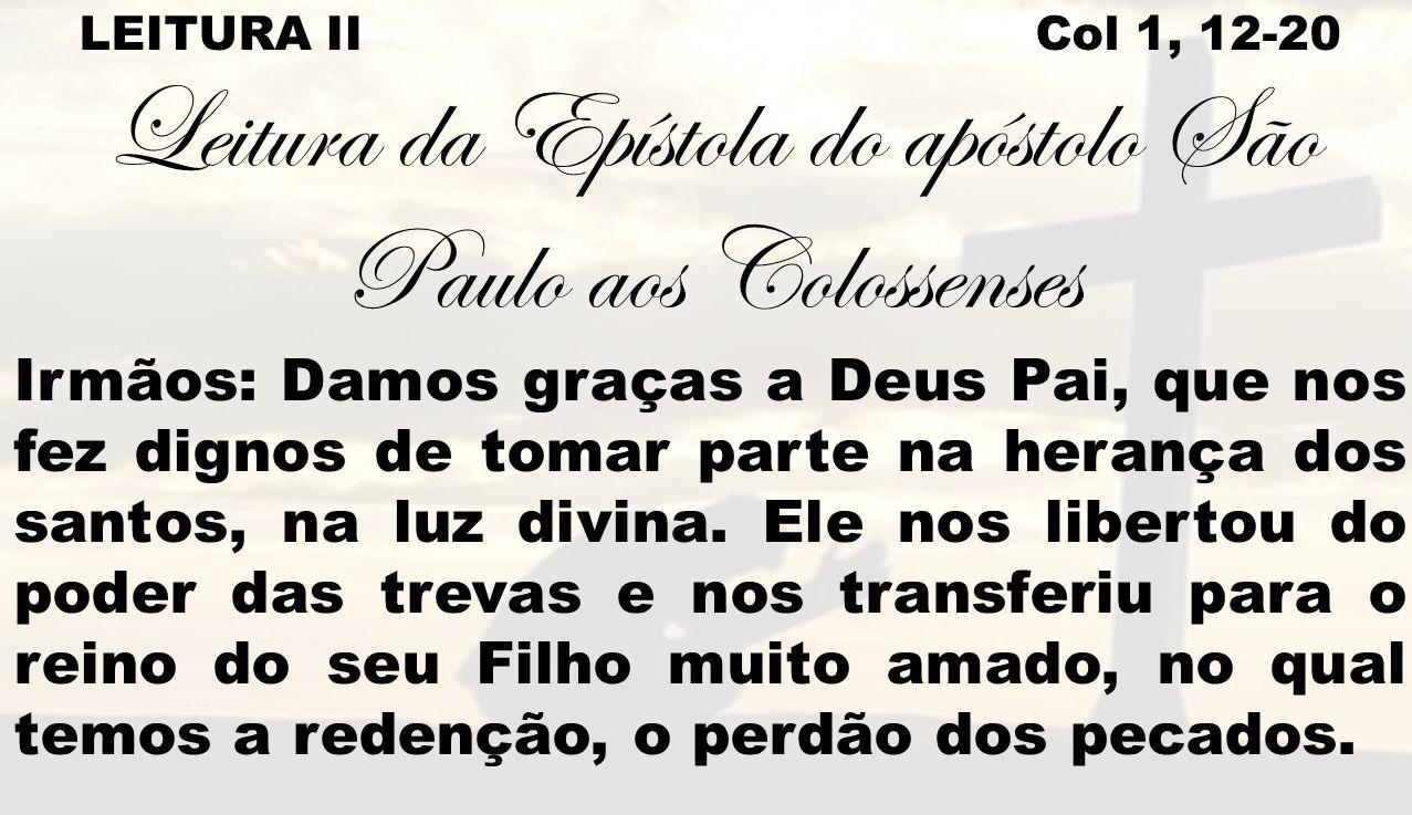 Leitura da Epístola do apóstolo São Paulo aos Colossenses