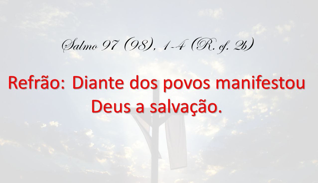Refrão: Diante dos povos manifestou Deus a salvação.