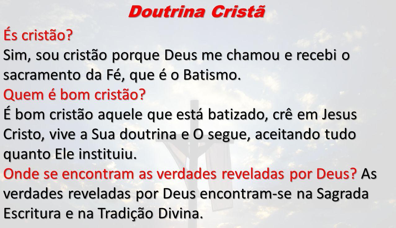 Doutrina Cristã És cristão Sim, sou cristão porque Deus me chamou e recebi o sacramento da Fé, que é o Batismo.