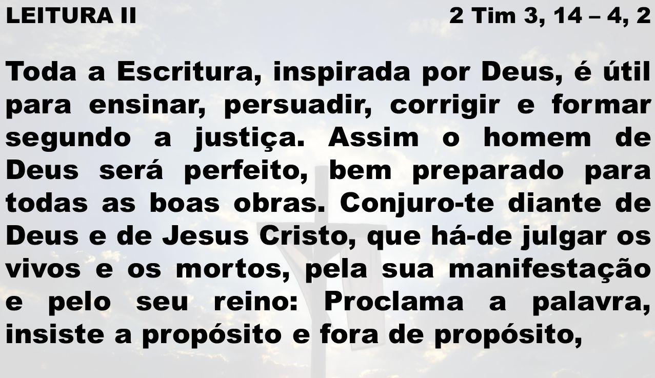 LEITURA II 2 Tim 3, 14 – 4, 2