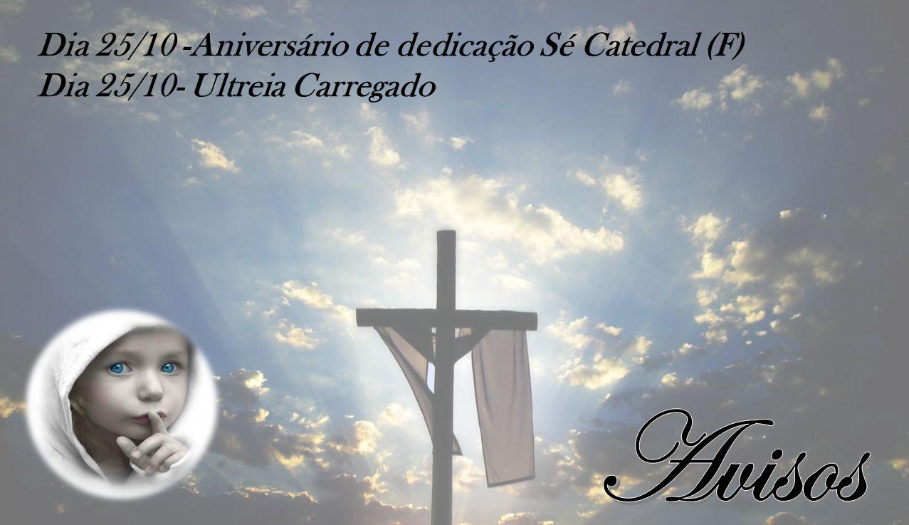 Avisos Dia 25/10 -Aniversário de dedicação Sé Catedral (F)