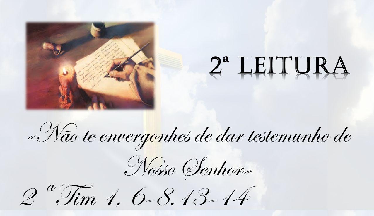 «Não te envergonhes de dar testemunho de Nosso Senhor»