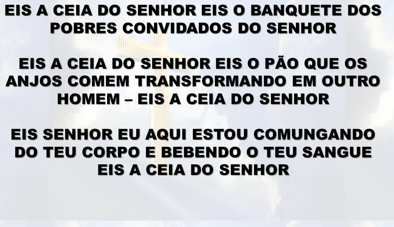 EIS A CEIA DO SENHOR EIS O BANQUETE DOS POBRES CONVIDADOS DO SENHOR