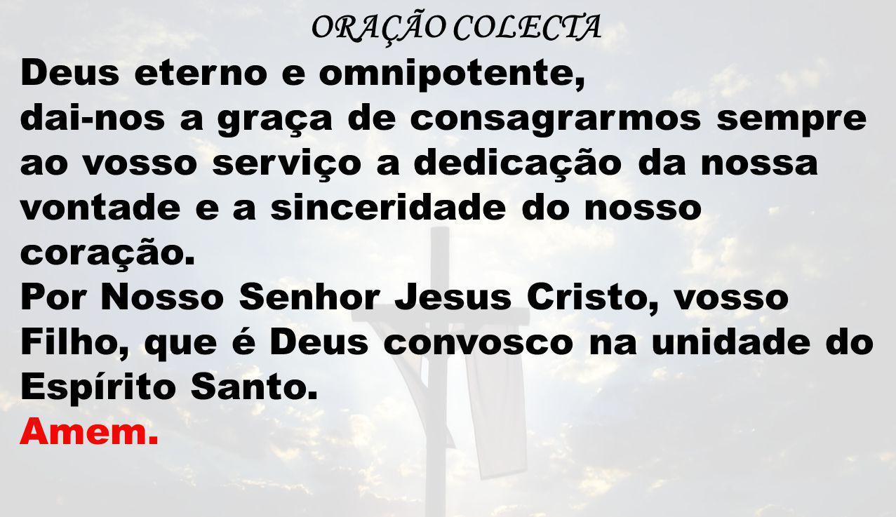 ORAÇÃO COLECTA Deus eterno e omnipotente,