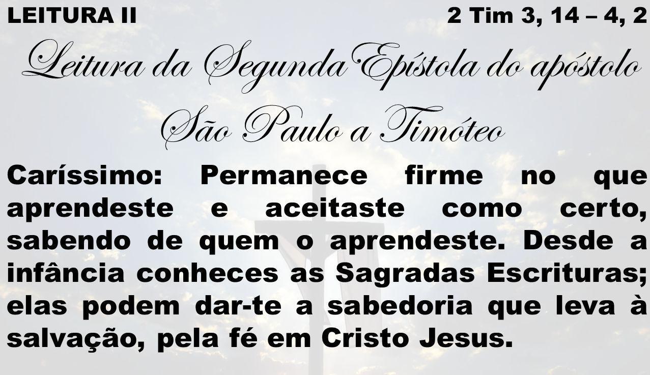 Leitura da SegundaEpístola do apóstolo São Paulo a Timóteo