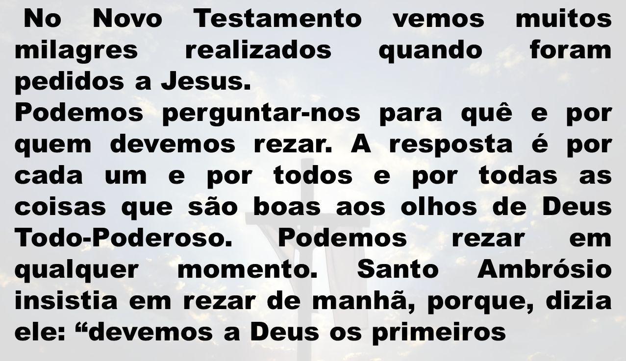 No Novo Testamento vemos muitos milagres realizados quando foram pedidos a Jesus.