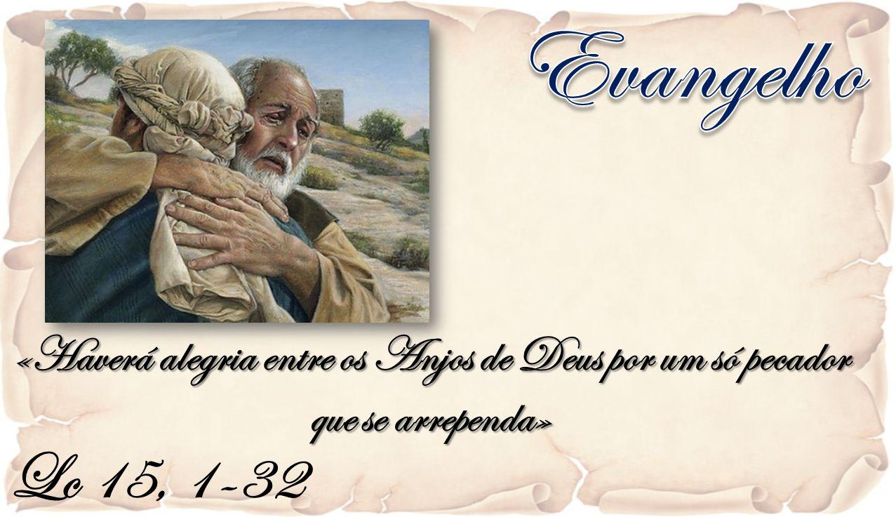 Evangelho «Haverá alegria entre os Anjos de Deus por um só pecador que se arrependa» Lc 15, 1-32