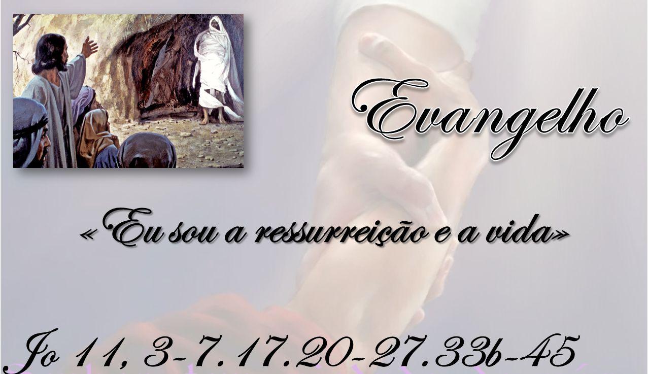 «Eu sou a ressurreição e a vida»