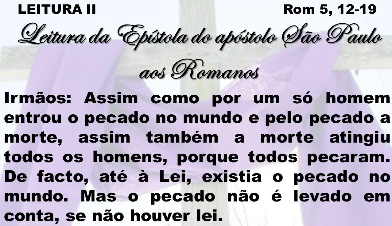 Leitura da Epístola do apóstolo São Paulo aos Romanos