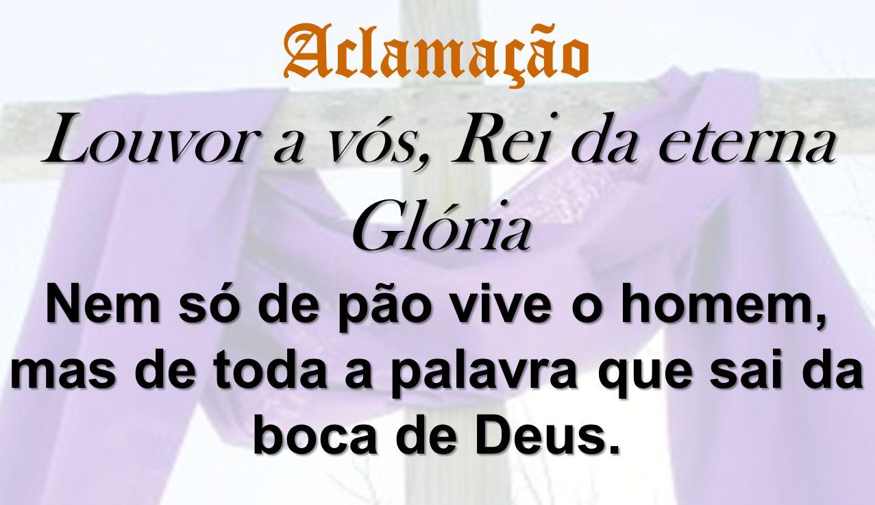 Aclamação Louvor a vós, Rei da eterna Glória