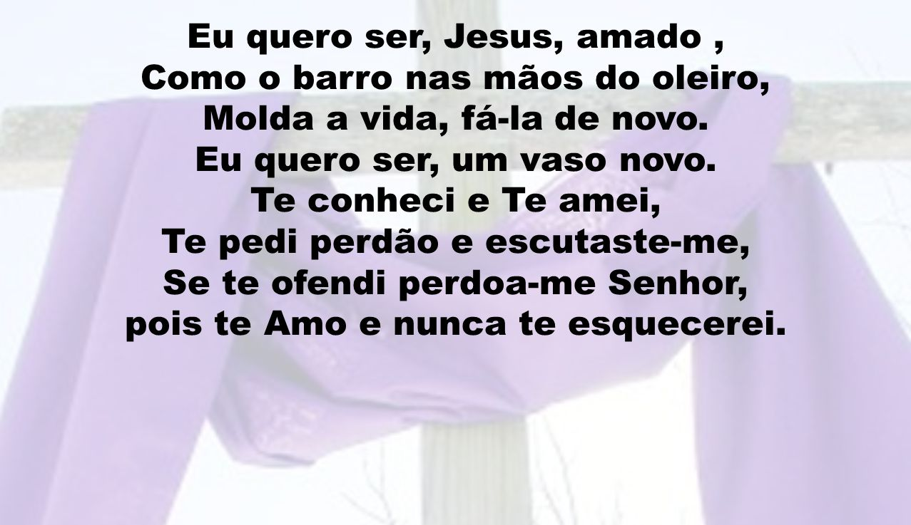 Eu quero ser, Jesus, amado , Como o barro nas mãos do oleiro,